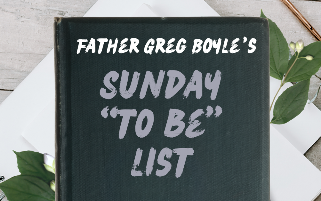 The Sunday 'To-Be' List: Father Greg Boyle